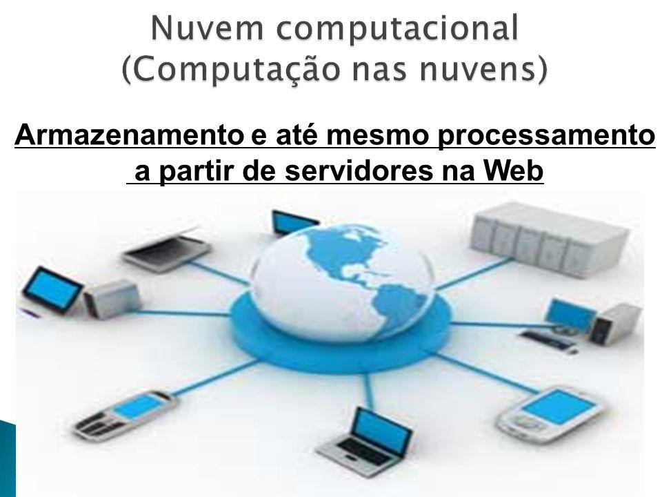 Armazenamento e até mesmo processamento a partir de servidores na Web