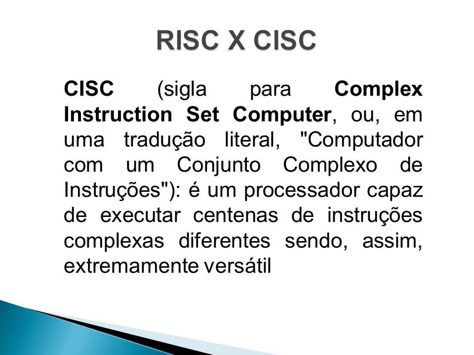 CISC (sigla para Complex Instruction Set Computer, ou, em uma tradução literal, Computador com um Conjunto Complexo de Instruções ): é um processador capaz de executar centenas de instruções complexas diferentes sendo, assim, extremamente versátil