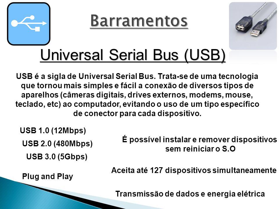 Universal Serial Bus (USB) USB 1.0 (12Mbps) USB 2.0 (480Mbps) USB 3.0 (5Gbps) Plug and Play USB é a sigla de Universal Serial Bus.