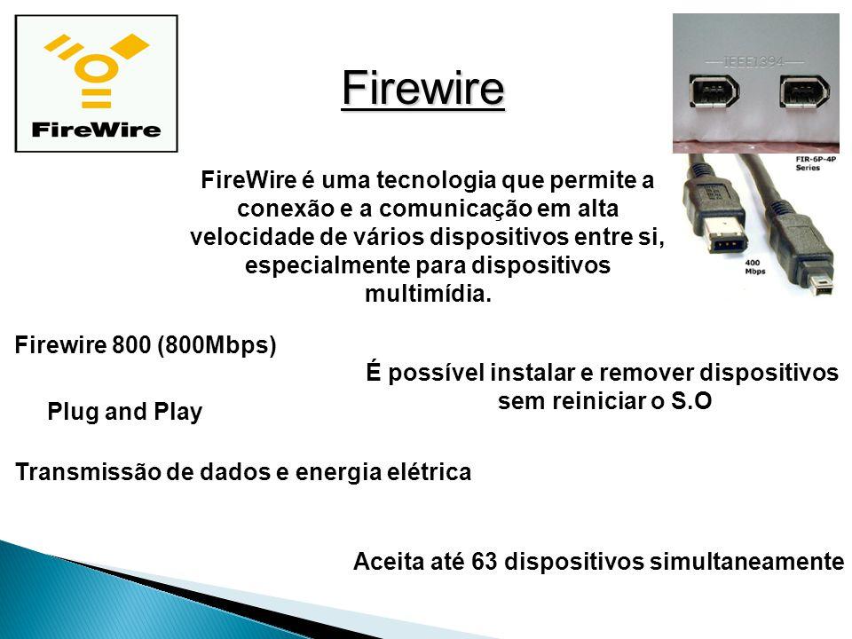 Firewire FireWire é uma tecnologia que permite a conexão e a comunicação em alta velocidade de vários dispositivos entre si, especialmente para dispositivos multimídia.