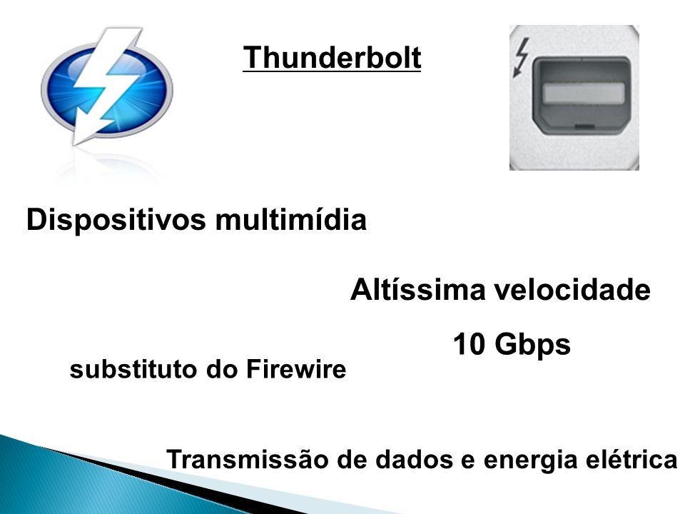 Thunderbolt Dispositivos multimídia Altíssima velocidade substituto do Firewire 10 Gbps Transmissão de dados e energia elétrica