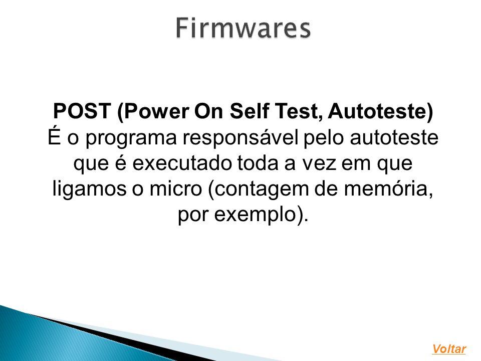 POST (Power On Self Test, Autoteste) É o programa responsável pelo autoteste que é executado toda a vez em que ligamos o micro (contagem de memória, por exemplo).