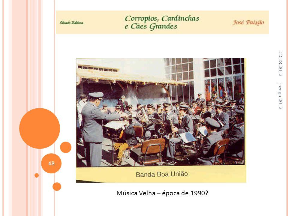 02-08-2012 joraga 2012 48 Música Velha – época de 1990