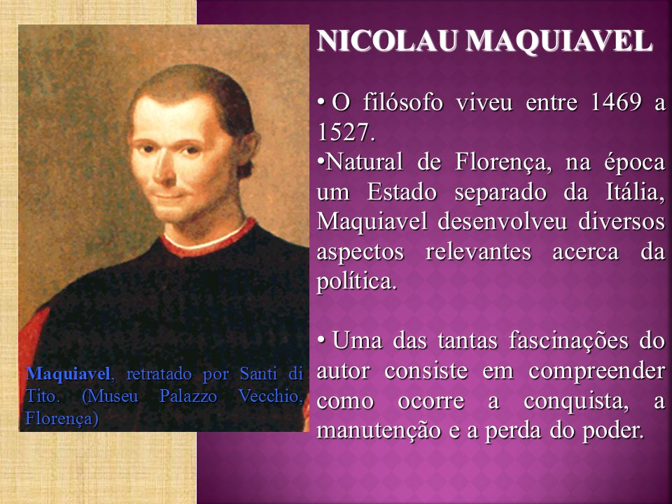 VIDA E OBRA DE NICOLAU MAQUIAVEL  1469: nascimento de Maquiavel, em 04 de maio.