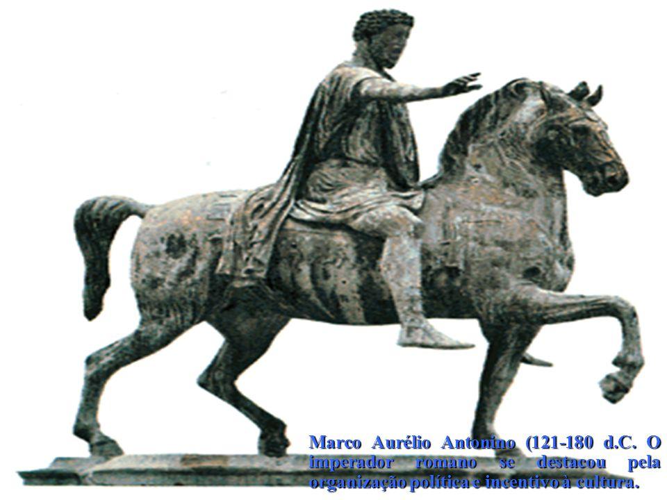 Marco Aurélio Antonino (121-180 d.C. O imperador romano se destacou pela organização política e incentivo à cultura.