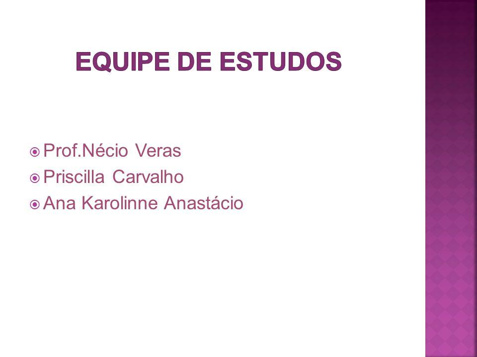  Prof.Nécio Veras  Priscilla Carvalho  Ana Karolinne Anastácio