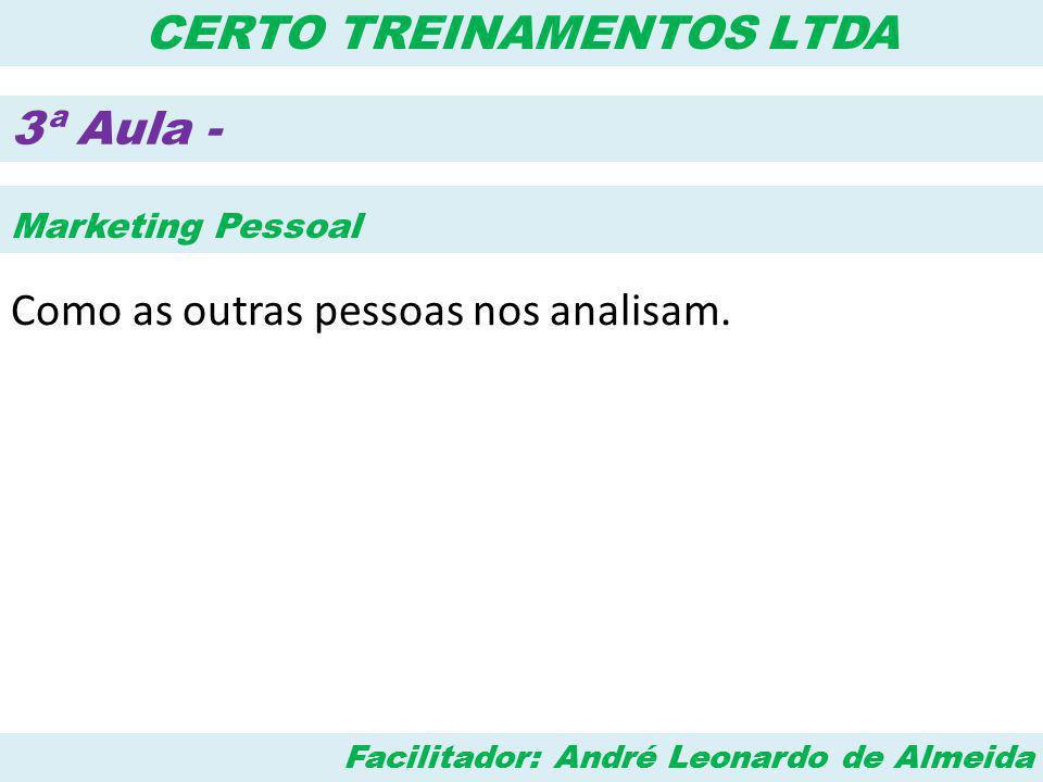 Facilitador: André Leonardo de Almeida CERTO TREINAMENTOS LTDA 4ª Aula - Comunicação Como interagimos com as outras pessoas.