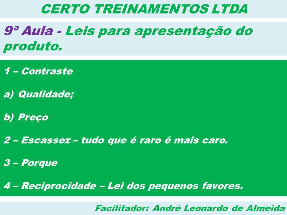 Facilitador: André Leonardo de Almeida CERTO TREINAMENTOS LTDA 9ª Aula - Leis para apresentação do produto. 1 – Contraste a)Qualidade; b)Preço 2 – Esc