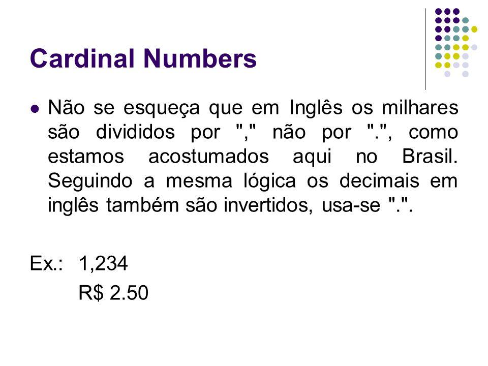 Cardinal Numbers  Não se esqueça que em Inglês os milhares são divididos por