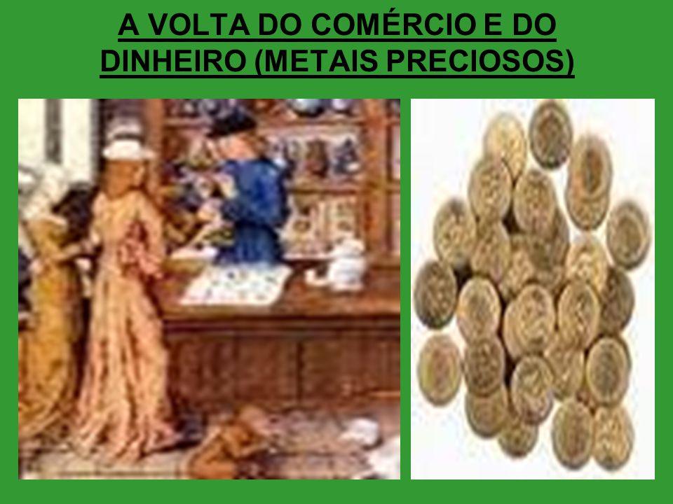 A VOLTA DO COMÉRCIO E DO DINHEIRO (METAIS PRECIOSOS)
