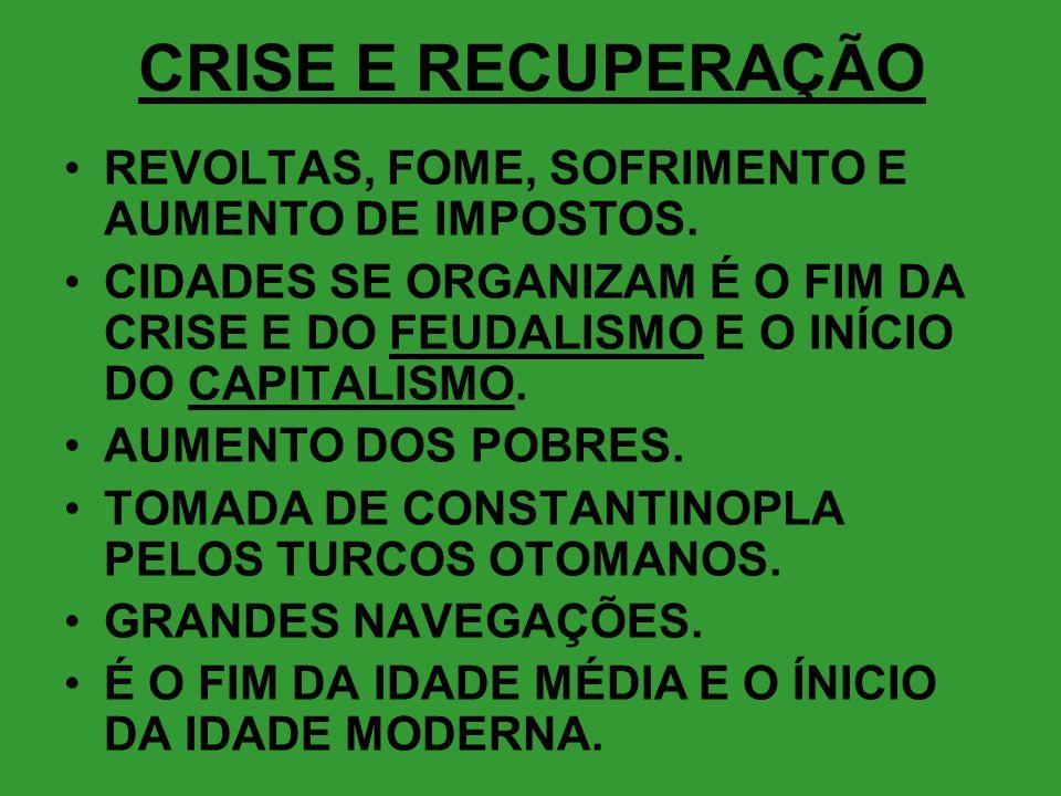 CRISE E RECUPERAÇÃO •REVOLTAS, FOME, SOFRIMENTO E AUMENTO DE IMPOSTOS.