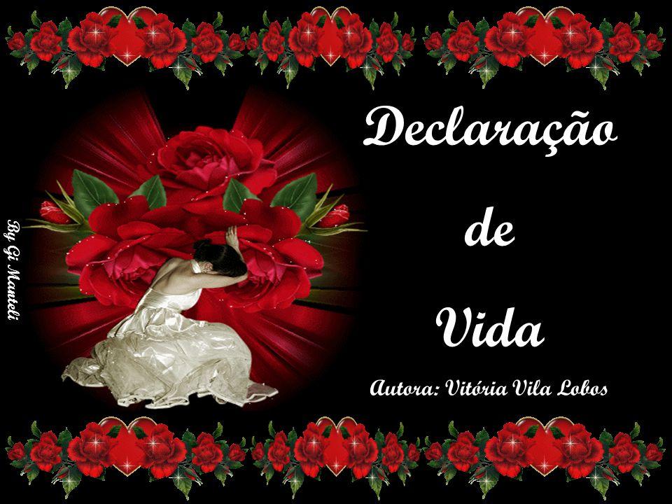 By Gi Manteli Declaração de Vida Autora: Vitória Vila Lobos