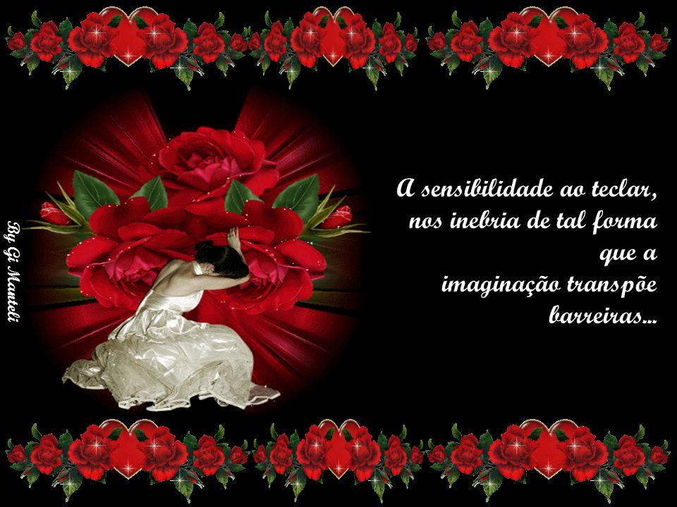 By Gi Manteli Essa paixão, por existir no mundo da fantasia se torna ainda mais forte que nas relações reais...