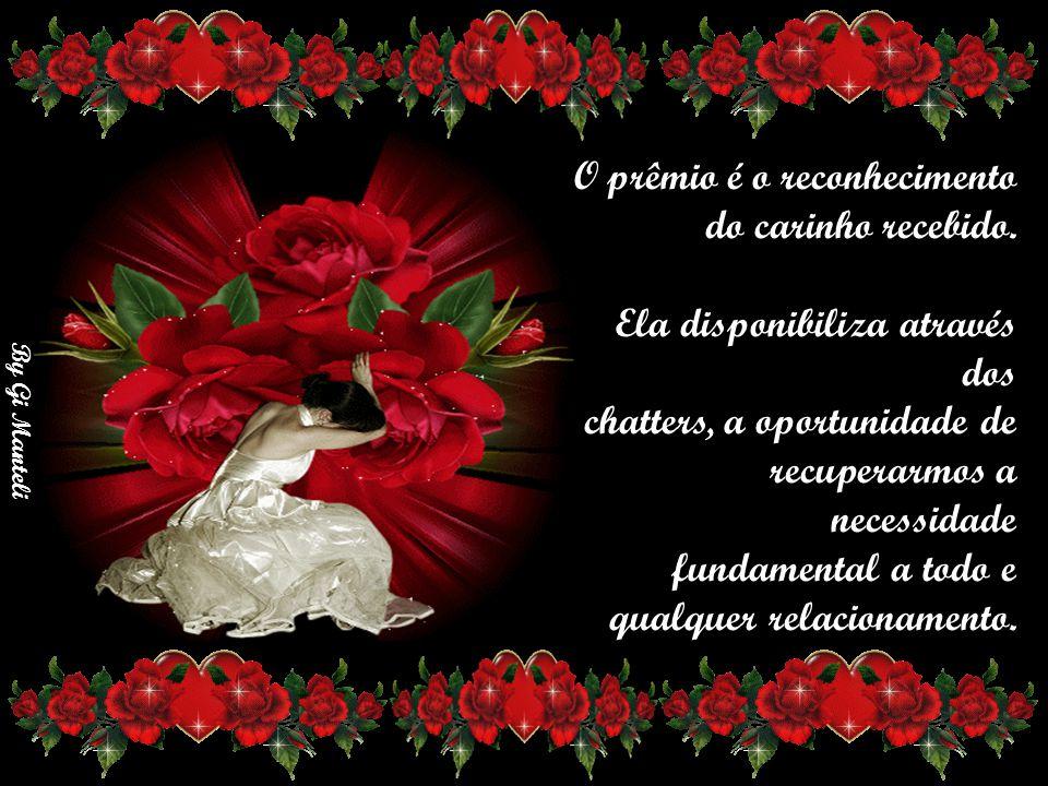By Gi Manteli O prêmio é o reconhecimento do carinho recebido.