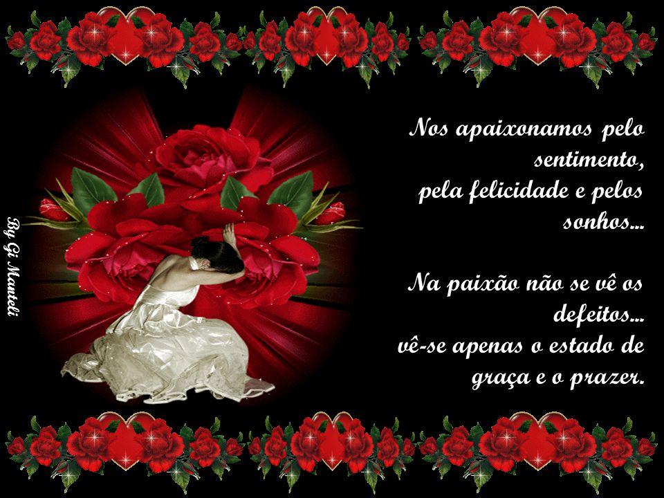 By Gi Manteli Nos apaixonamos pelo sentimento, pela felicidade e pelos sonhos...