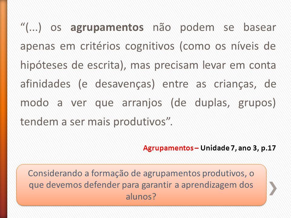 """""""(...) os agrupamentos não podem se basear apenas em critérios cognitivos (como os níveis de hipóteses de escrita), mas precisam levar em conta afinid"""