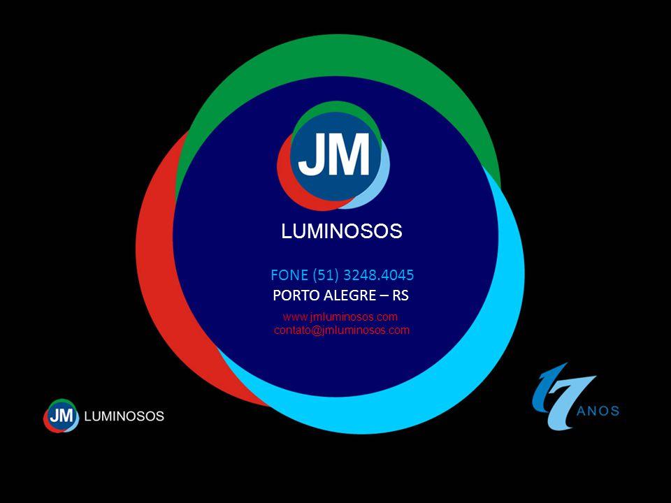 FONE (51) 3248.4045 PORTO ALEGRE – RS LUMINOSOS www.jmluminosos.com contato@jmluminosos.com
