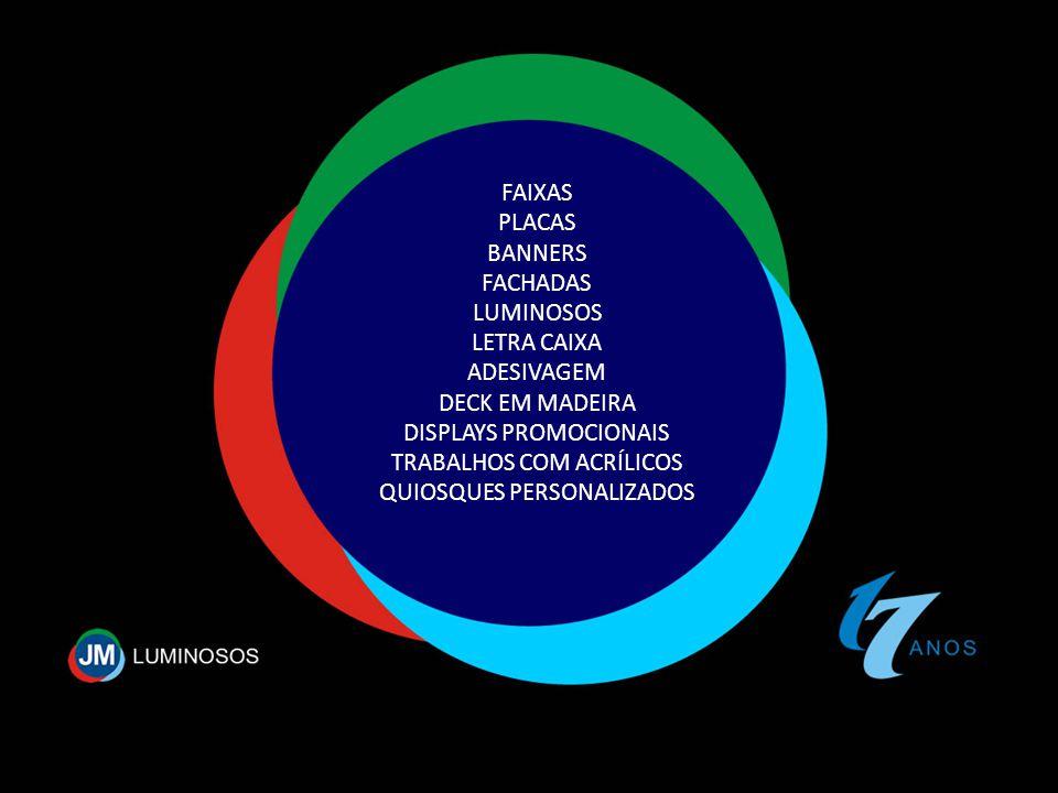 FAIXAS PLACAS BANNERS FACHADAS LUMINOSOS LETRA CAIXA ADESIVAGEM DECK EM MADEIRA DISPLAYS PROMOCIONAIS TRABALHOS COM ACRÍLICOS QUIOSQUES PERSONALIZADOS