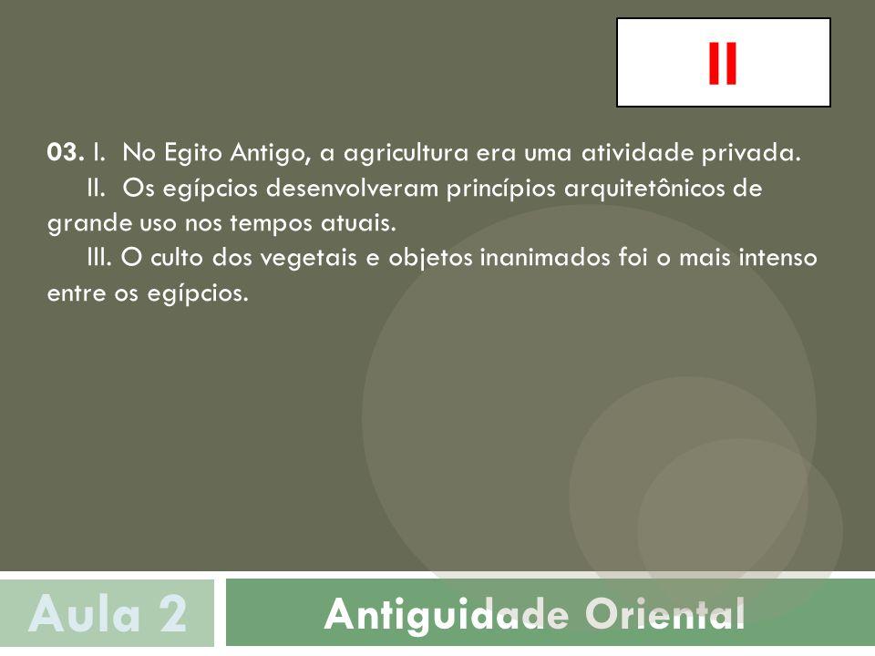 Antiguidade Oriental Aula 2 II 03.I. No Egito Antigo, a agricultura era uma atividade privada.