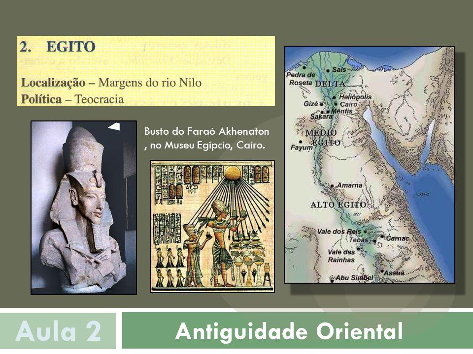 Antiguidade Oriental Aula 2 Busto do Faraó Akhenaton, no Museu Egípcio, Cairo.