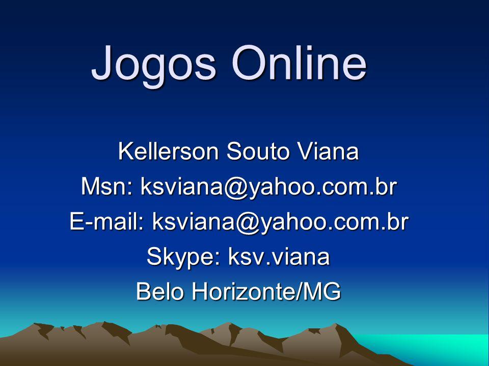 Jogos Online Kellerson Souto Viana Msn: ksviana@yahoo.com.br E-mail: ksviana@yahoo.com.br Skype: ksv.viana Belo Horizonte/MG