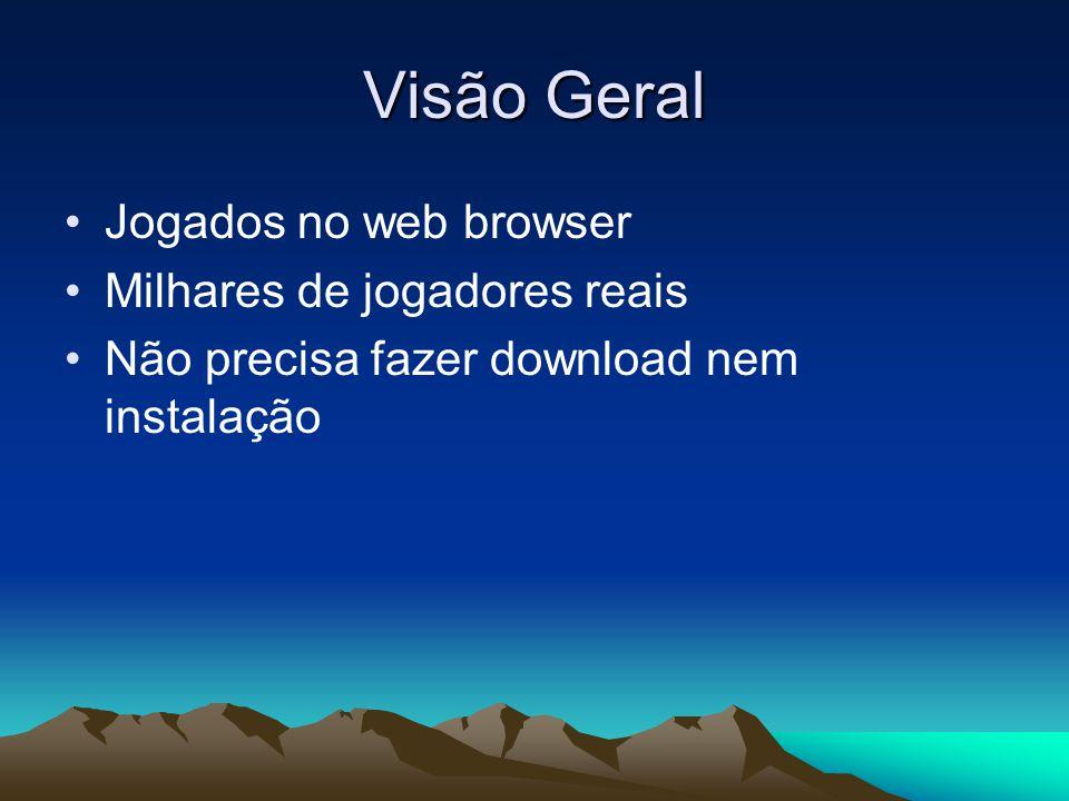 Visão Geral •Jogados no web browser •Milhares de jogadores reais •Não precisa fazer download nem instalação