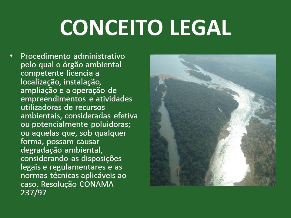 CONCEITO LEGAL • Procedimento administrativo pelo qual o órgão ambiental competente licencia a localização, instalação, ampliação e a operação de empr
