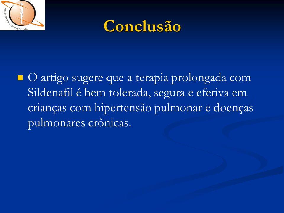 Conclusão   O artigo sugere que a terapia prolongada com Sildenafil é bem tolerada, segura e efetiva em crianças com hipertensão pulmonar e doenças