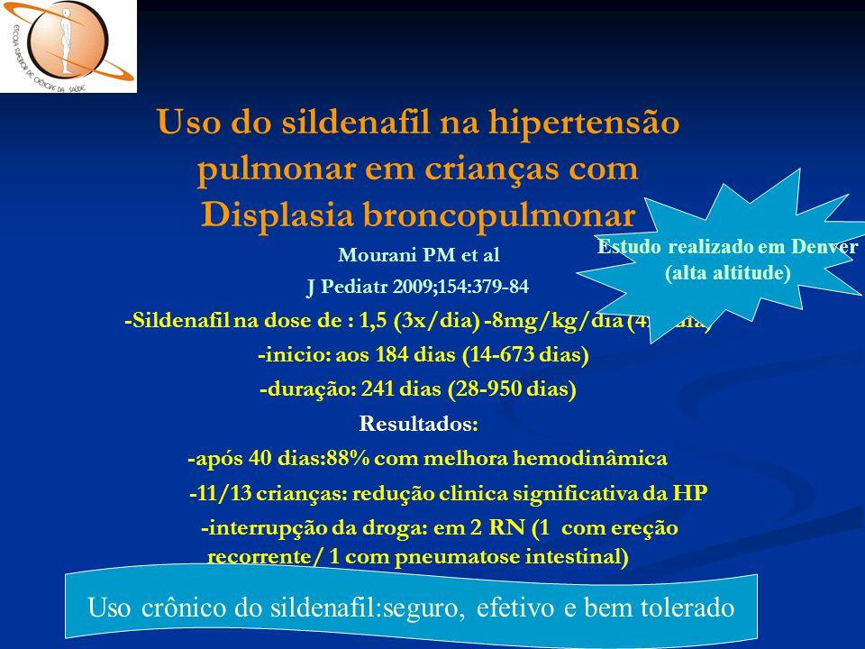 Uso do sildenafil na hipertensão pulmonar em crianças com Displasia broncopulmonar Mourani PM et al J Pediatr 2009;154:379-84 -Sildenafil na dose de :