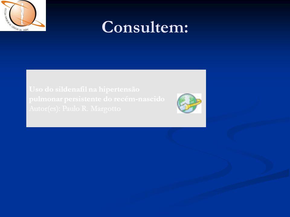 Consultem: Uso do sildenafil na hipertensão pulmonar persistente do recém-nascido Autor(es): Paulo R. Margotto