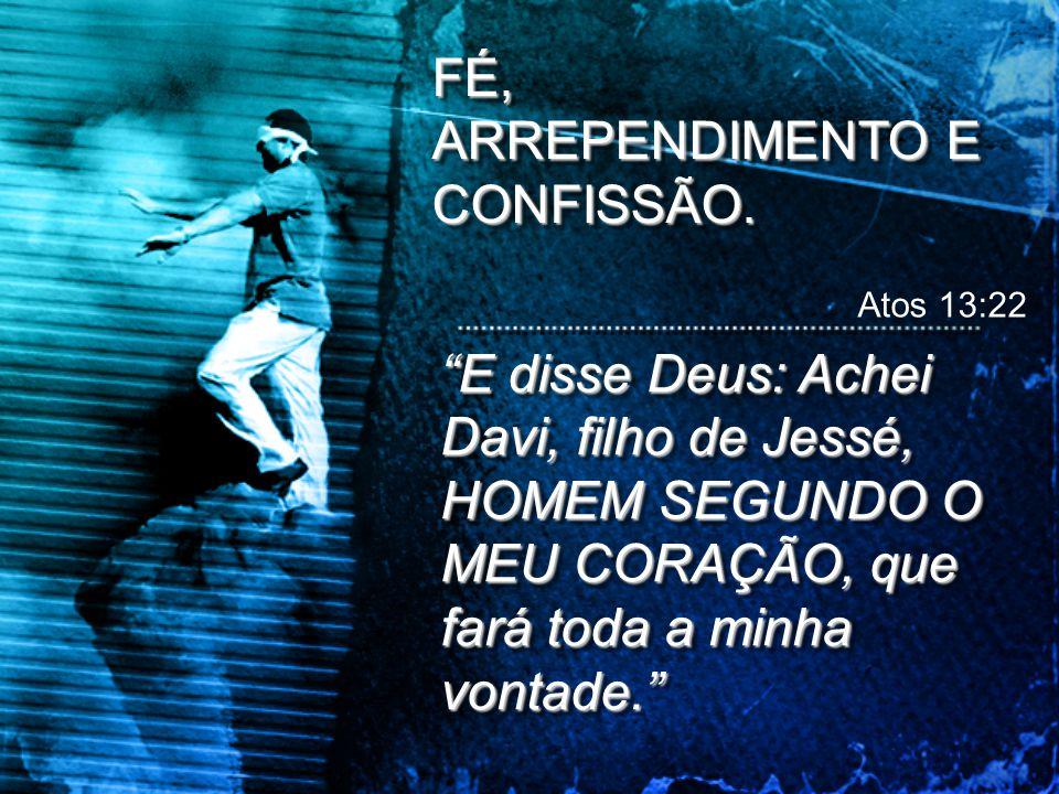 Atos 13:22 FÉ, ARREPENDIMENTO E CONFISSÃO.