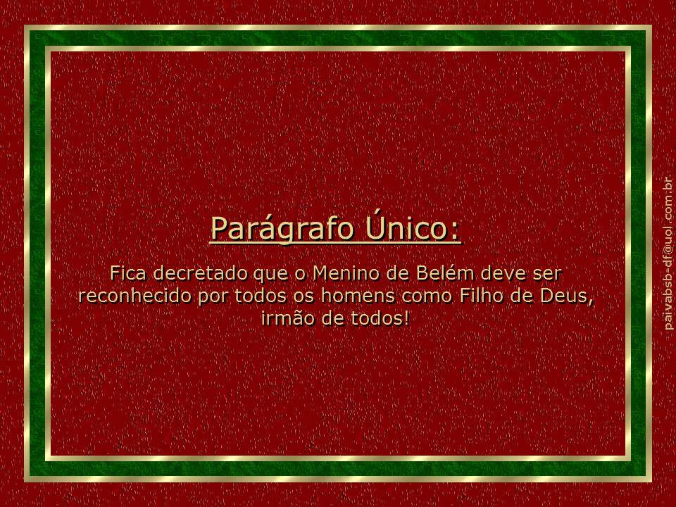 paivabsb-df@uol.com.br Art. VIII: Que os canhões silenciem, que as bombas fiquem eternamente guardados nos arsenais, que se ouça os anjos cantarem Gló