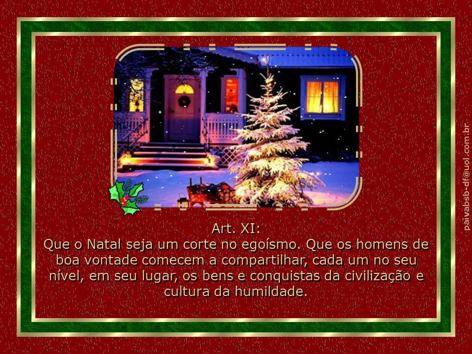 paivabsb-df@uol.com.br Art. X: Que o Natal dê a todos um coração puro, livre, alegre, cheio de fé e de amor. Art. X: Que o Natal dê a todos um coração