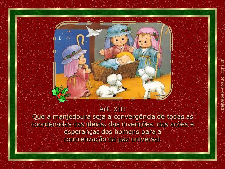 paivabsb-df@uol.com.br Art. XI: Que o Natal seja um corte no egoísmo. Que os homens de boa vontade comecem a compartilhar, cada um no seu nível, em se