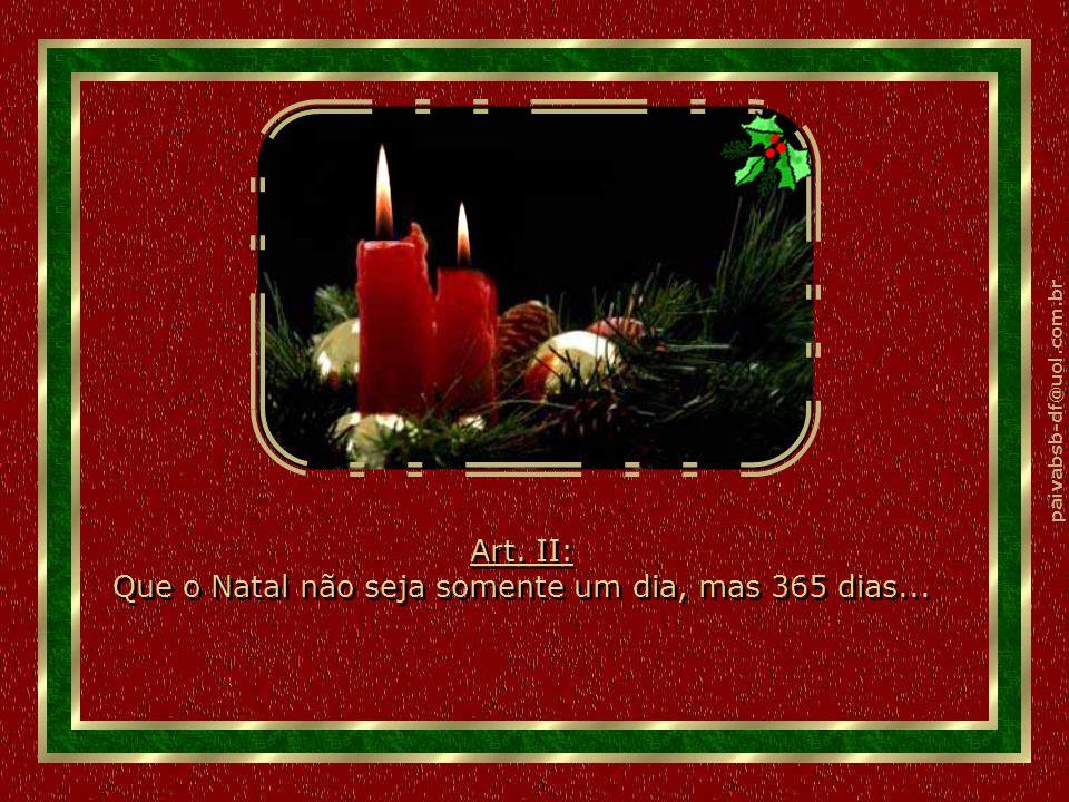 paivabsb-df@uol.com.br Art.IX: Que o Natal não seja somente momento de festas, presentes.