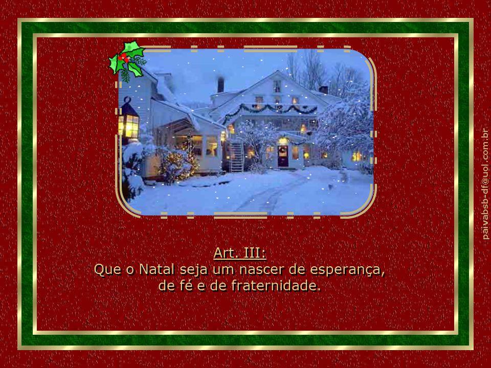 paivabsb-df@uol.com.br Art.III: Que o Natal seja um nascer de esperança, de fé e de fraternidade.