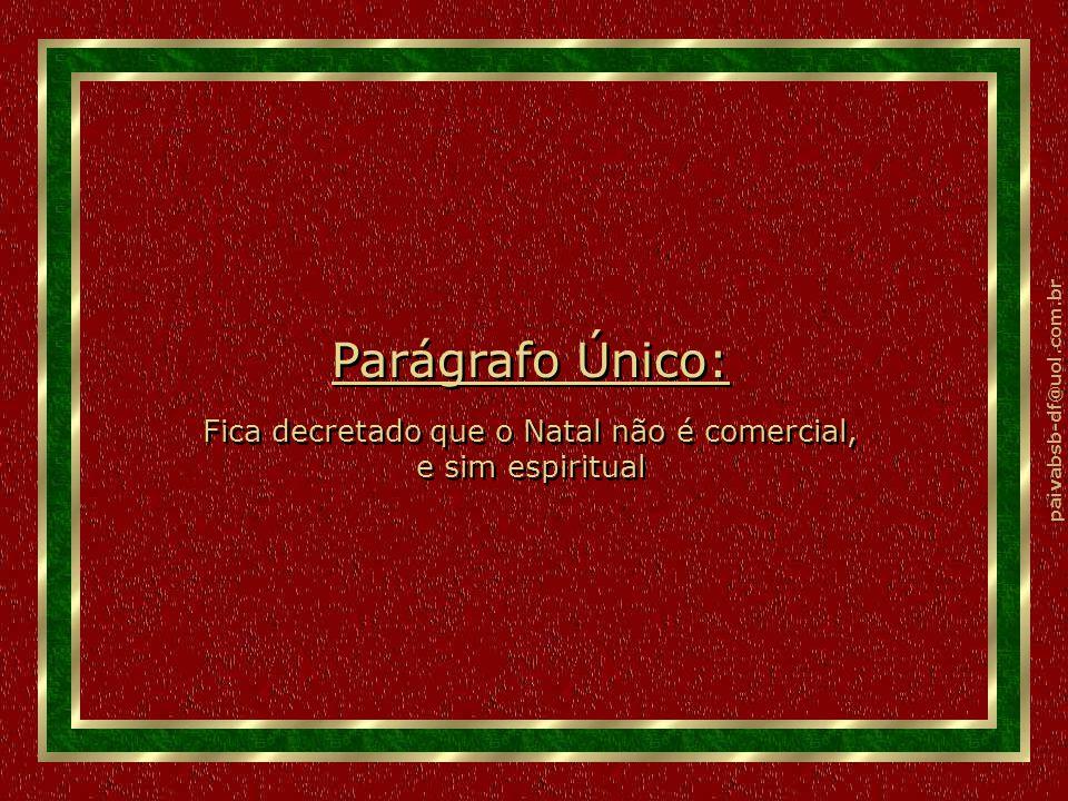 paivabsb-df@uol.com.br Parágrafo Único: Fica decretado que o Natal não é comercial, e sim espiritual Parágrafo Único: Fica decretado que o Natal não é comercial, e sim espiritual