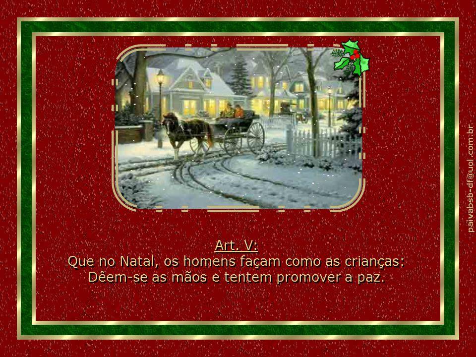 paivabsb-df@uol.com.br Art. IV: Que os homens, ao falarem em crise, lembrem-se de uma manjedoura e uma estrela, que como bússola, apontem para o Norte