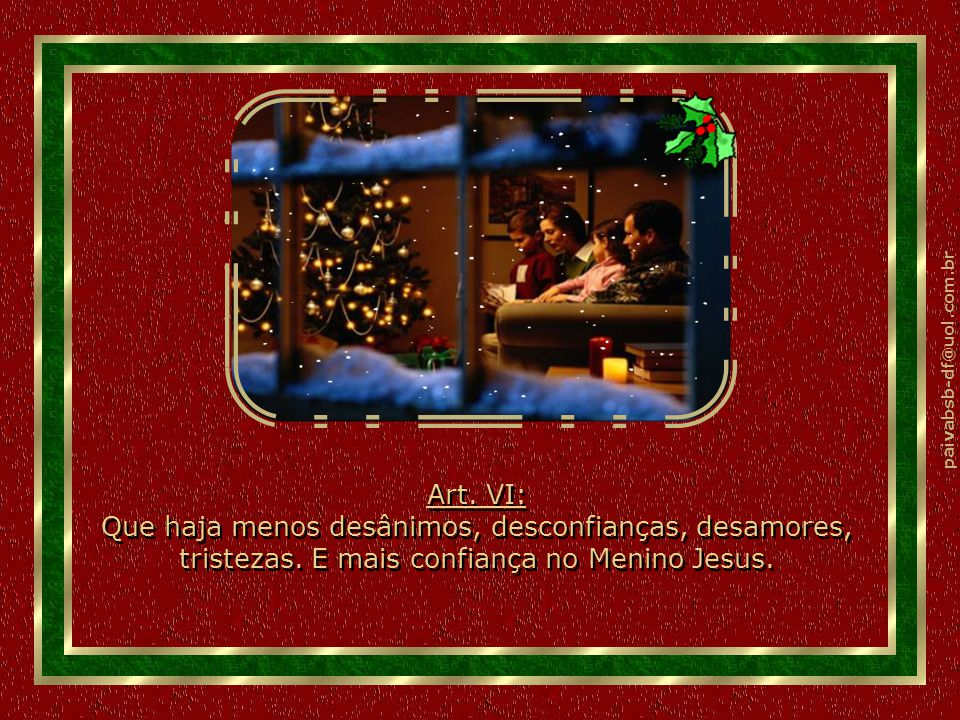 paivabsb-df@uol.com.br Art. V: Que no Natal, os homens façam como as crianças: Dêem-se as mãos e tentem promover a paz. Art. V: Que no Natal, os homen