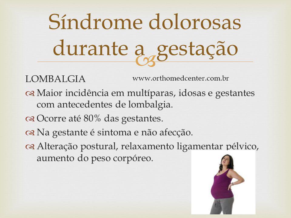 DOR PÉLVICA POSTERIOR • Dor em região sacro iliaca posterior uni ou bilateral.