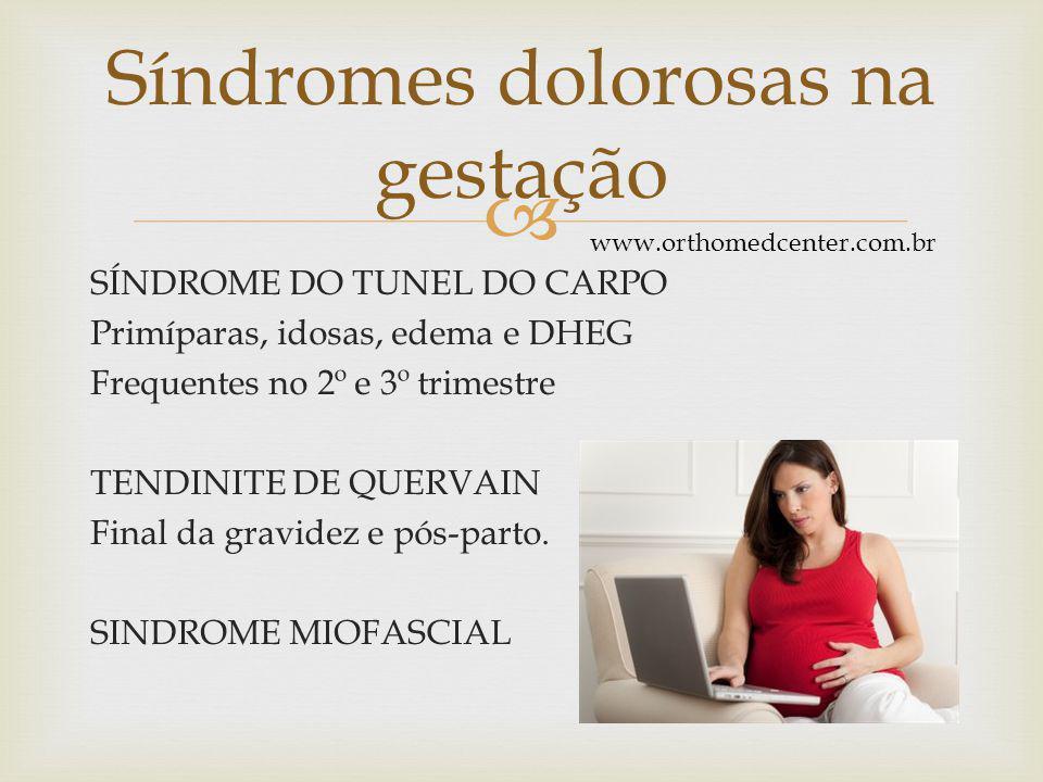 SÍNDROME DO TUNEL DO CARPO Primíparas, idosas, edema e DHEG Frequentes no 2º e 3º trimestre TENDINITE DE QUERVAIN Final da gravidez e pós-parto.
