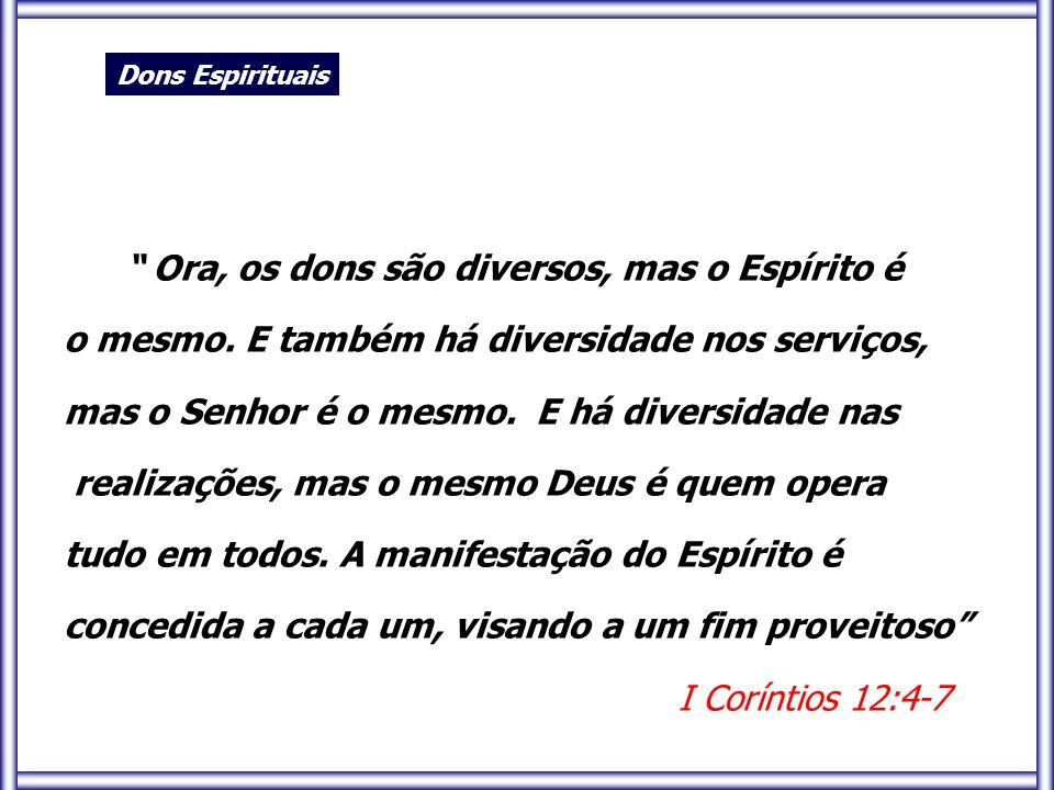 """"""" Ora, os dons são diversos, mas o Espírito é o mesmo. E também há diversidade nos serviços, mas o Senhor é o mesmo. E há diversidade nas realizações,"""