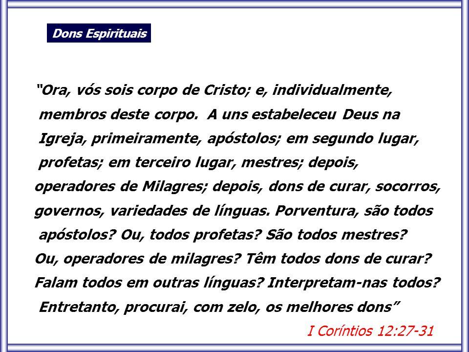 """Ora, vós sois corpo de Cristo; e, individualmente, membros deste corpo. A uns estabeleceu Deus na Igreja, primeiramente, apóstolos; em segundo lugar,"
