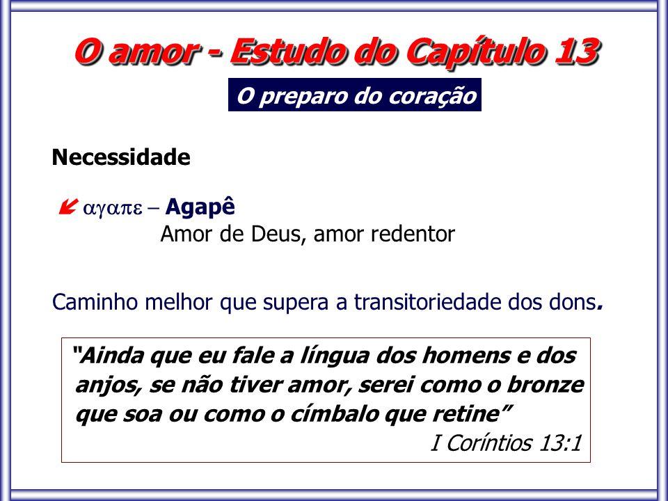 """""""Ainda que eu fale a língua dos homens e dos anjos, se não tiver amor, serei como o bronze que soa ou como o címbalo que retine"""" I Coríntios 13:1 O am"""
