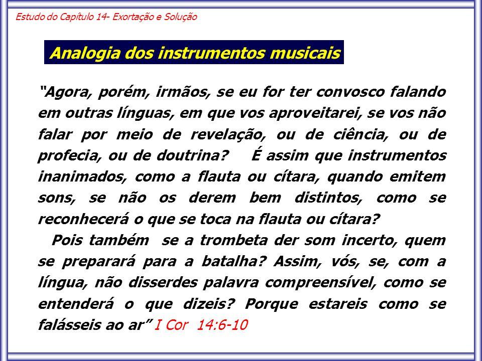 Agora, porém, irmãos, se eu for ter convosco falando em outras línguas, em que vos aproveitarei, se vos não falar por meio de revelação, ou de ciência, ou de profecia, ou de doutrina.