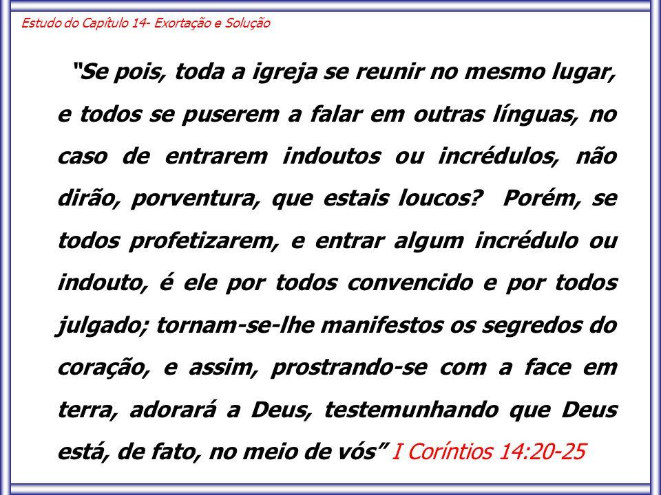 """""""Se pois, toda a igreja se reunir no mesmo lugar, e todos se puserem a falar em outras línguas, no caso de entrarem indoutos ou incrédulos, não dirão,"""