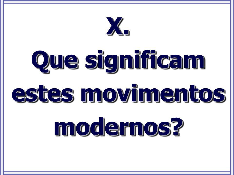 X. Que significam estes movimentos modernos? X.