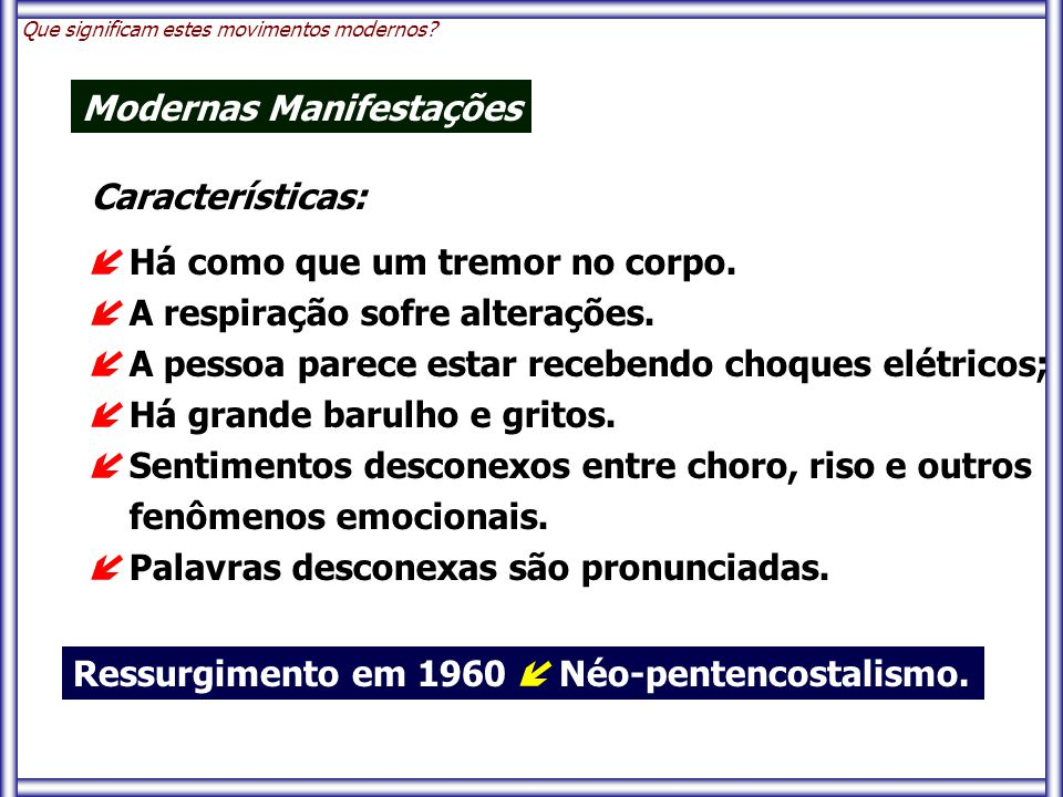 Características: Que significam estes movimentos modernos? Modernas Manifestações Ressurgimento em 1960  Néo-pentencostalismo.  Há como que um tremo
