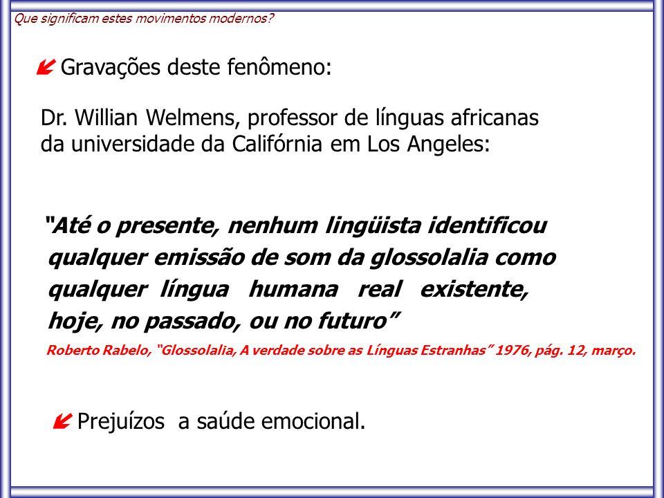 """ Gravações deste fenômeno: Dr. Willian Welmens, professor de línguas africanas da universidade da Califórnia em Los Angeles: """"Até o presente, nenhum"""