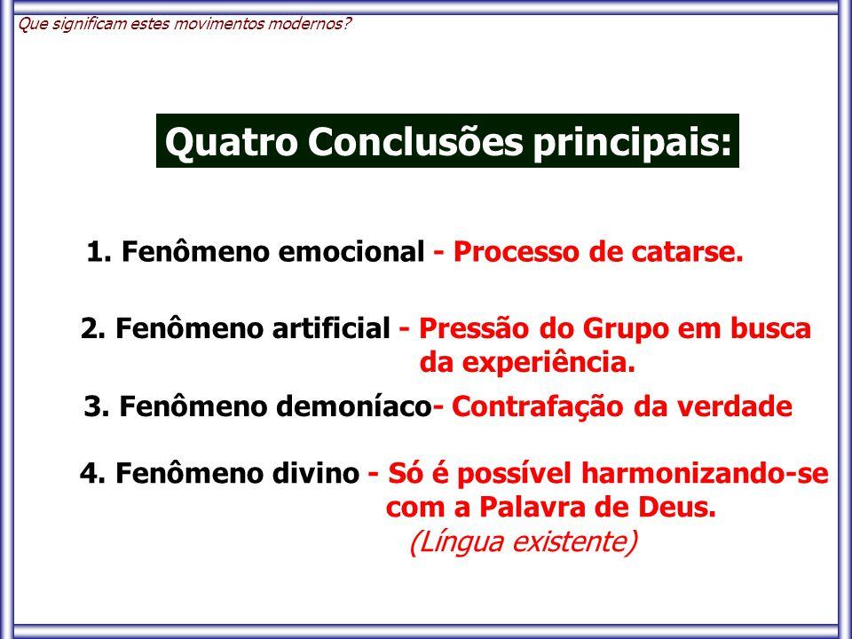 4. Fenômeno divino - Só é possível harmonizando-se com a Palavra de Deus. (Língua existente) Que significam estes movimentos modernos? Quatro Conclusõ